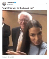 "Get in line, comrades!: Caleb Hull  @CalebJHull  ""right this way to the bread line""  10:42 AM 26 Jul 2018 Get in line, comrades!"