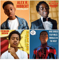 Future, Head, and Hype: CALEB  MCLAUGHLIN  ALEX R  HIBBERT  THINGS  MOONLIGHT  GODC.MARVEL.UNITE  TREMAINE  BROWN  WHO SHOULD  PLAY MILES  MORALES IN  THE MCU?  FANCAST  I am  Spider-  Man.  FA Now that KevinFeige the Head of Marvel has confirmed that MilesMorales Exists in the MCU and that he'll show up in the future…Let me know what young actor you'd like to see Portray the Next SpiderMan ! 🤔 Here are my Top 3 FanCast's for Miles… CalebMclaughlin (@therealcalebmclaughlin) from StrangerThings, TJBrown (@tj__brown) from TheGetDown and AlexHibbert from The Oscar Winning Movie MoonLight ! 😍👏🏽 Also TomHolland said himself that he'd love to Mentor a Young New Spidey like Miles in a Future Sequel to SpiderManHomeComing and Miles name is also dropped in the Movie from his Uncle AaronDavis AKA TheProwler Played by DonaldGlover ! 😱 Comment Below when you think Miles should show up in the MarvelCinematicUniverse ! 💥 HYPE ! 🕷