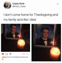 Family, Lmao, and Thanksgiving: Caleb Plott  @Plott Twist  I don't come home for Thanksgiving and  my family acts like I died  noahp 3 Our first Thanksgiving without him Lmao 😂😂