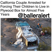 "California Couple Arrested for Forcing Their Children to Live in Plywood Box for Almost Five Years - blogged by: @ashleytearra ⠀⠀⠀⠀⠀⠀⠀ ⠀⠀⠀⠀⠀⠀⠀ An older California couple has been arrested on child cruelty charges for forcing their three children to live in a plywood box for the last four years, the New York Post reports. ⠀⠀⠀⠀⠀⠀⠀ ⠀⠀⠀⠀⠀⠀⠀ On Thursday, Mona Kirk and Daniel Panico were taken to the Morongo Basin Jail, after sheriff deputies discovered the children's unbelievable living conditions during a property check-in Joshua Tree—which is 130 miles east of Los Angeles. ⠀⠀⠀⠀⠀⠀⠀ ⠀⠀⠀⠀⠀⠀⠀ According to officials, a large, rectangular box—standing approximately 4-feet high and 10-feet wide, with about 20 feet of space from end to end, was spotted near an abandoned caravan that held about 40 roaming cats and loads of trash and feces. The feces were said to be from both humans and animals. ⠀⠀⠀⠀⠀⠀⠀ ⠀⠀⠀⠀⠀⠀⠀ The land surrounding the box and travel camper was filled with old junk and broken toys. A recent press release stated that the victims—ages 11, 13, and 14, were also found to have an ""inadequate amount of food"" in the ""unsuitable and unsafe environment."" ⠀⠀⠀⠀⠀⠀⠀ ⠀⠀⠀⠀⠀⠀⠀ They are now in Children and Family Services' custody. ⠀⠀⠀⠀⠀⠀⠀ ⠀⠀⠀⠀⠀⠀⠀ Kirk, 51, and Panico, 73, have a bail set at $100,000.: California Couple Arrested for  Forcing Their Children to Live in  Plvwood Box for Almost Five  Years @balleralert California Couple Arrested for Forcing Their Children to Live in Plywood Box for Almost Five Years - blogged by: @ashleytearra ⠀⠀⠀⠀⠀⠀⠀ ⠀⠀⠀⠀⠀⠀⠀ An older California couple has been arrested on child cruelty charges for forcing their three children to live in a plywood box for the last four years, the New York Post reports. ⠀⠀⠀⠀⠀⠀⠀ ⠀⠀⠀⠀⠀⠀⠀ On Thursday, Mona Kirk and Daniel Panico were taken to the Morongo Basin Jail, after sheriff deputies discovered the children's unbelievable living conditions during a property check-in Joshua Tree—which is 130 miles east of Los Angeles. ⠀⠀⠀⠀⠀⠀⠀ ⠀⠀⠀⠀⠀⠀⠀ According to officials, a large, rectangular box—standing approximately 4-feet high and 10-feet wide, with about 20 feet of space from end to end, was spotted near an abandoned caravan that held about 40 roaming cats and loads of trash and feces. The feces were said to be from both humans and animals. ⠀⠀⠀⠀⠀⠀⠀ ⠀⠀⠀⠀⠀⠀⠀ The land surrounding the box and travel camper was filled with old junk and broken toys. A recent press release stated that the victims—ages 11, 13, and 14, were also found to have an ""inadequate amount of food"" in the ""unsuitable and unsafe environment."" ⠀⠀⠀⠀⠀⠀⠀ ⠀⠀⠀⠀⠀⠀⠀ They are now in Children and Family Services' custody. ⠀⠀⠀⠀⠀⠀⠀ ⠀⠀⠀⠀⠀⠀⠀ Kirk, 51, and Panico, 73, have a bail set at $100,000."