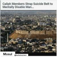 Mosul (IraqiNews.com) Federal Police Command, on Saturday, announced that members of the Islamic State group strapped a suicide belt to a mentally retarded man in the city of Mosul, while security forces refused to kill him. Federal Police Chief, Raed Shaker Jawdat, in a press statement said that the Islamic State terrorist group strapped a suicide belt to a mentally retarded man, then pushed him toward the troops stationed in the old city. Snipers of the Federal Police refused to kill him, and fired some shots to frighten and force him to retreat, Jawdat further added. Noteworthy, security forces from Iraqi Federal Police, Counter-Terrorism Service and al-Hashd al-Shaabi are still going through fierce battles to retake the areas held by the Islamic State in Nineveh Province: Caliph Members Strap Suicide Belt to  Mentally Disable Man...  Mosul  @berkeley town Mosul (IraqiNews.com) Federal Police Command, on Saturday, announced that members of the Islamic State group strapped a suicide belt to a mentally retarded man in the city of Mosul, while security forces refused to kill him. Federal Police Chief, Raed Shaker Jawdat, in a press statement said that the Islamic State terrorist group strapped a suicide belt to a mentally retarded man, then pushed him toward the troops stationed in the old city. Snipers of the Federal Police refused to kill him, and fired some shots to frighten and force him to retreat, Jawdat further added. Noteworthy, security forces from Iraqi Federal Police, Counter-Terrorism Service and al-Hashd al-Shaabi are still going through fierce battles to retake the areas held by the Islamic State in Nineveh Province