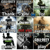 Disgrace: CALL  DUTY  CALLOUTY2  CALL DUTY4  M  MODERN WARFARE  Thankyou  Tor  CODCAMPERS  MALDDDE RN ARFARE  FINITE WARFARE  WORLD  AT WAR  CALL-DUTY  MODERN WARFARE  creatingl hot you awesome  OF  BLACK OPSII  ALL DU  VA3  CALL DUTY  BLACK OPS  games eto  play  0 Disgrace