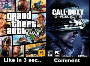 Memes, Gta 5, and 🤖: CALL DUTY  thefF  ATING PAİNG  PC  DVD-ROM nlinilulliard ACTIVISİON  Like in 3 sec..  Comment GTA 5 : Like in 3 sec... <3 COD Ghosts : comment :/