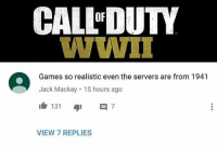Memes, Games, and 🤖: CALL DUTY  WWI  OF  Games so realistic even the servers are from 1941  Jack Mackay 15 hours ago  VIEW 7 REPLIES No joke 😂😂 Go follow @GAMINGbible for more! 🎮