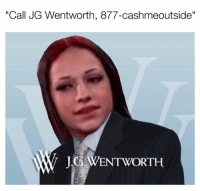 "Call JG Wentworth, (877)-cashmeoutside nibba....O©: ""Call JG Wentworth, 877-cashmeoutside""  G WENTWORTH Call JG Wentworth, (877)-cashmeoutside nibba....O©"