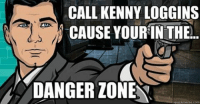 quickmeme: CALL KENNYLOGGINS  CAUSE YOUR IN THE  DANGER ZONE  quickmeme corn
