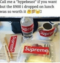 "Supremeness: Call me a ""hypebeast"" if you want  but the $900 i dropped on lunch  was so worth it  O  Up  Supreme"