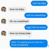 Aww, Meme, and Memes: Call me baby  Aww my baby..  8  Call me sweetheart  Oh, my sweetheart  Ugg! Call me honey  Aww my honey baby  Idiot, I'm asking you to call me. I  have no balance @Trended was voted 1 offensive meme page! (18+ only 🔞😈)