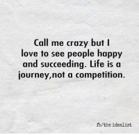 Dank, 🤖, and Journeys: Call me crazy but  I  love to see people happy  and succeeding. Life is a  journey, not a competition.  fb the idealist