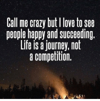 Memes, Scholar, and 🤖: Call me crazy but llove to See  people happy and succeeding.  Life is a journey, not  a competition. Call me crazy but we are all important. Sometimes I feel like I am holding together a rock and a hard place, but I can only be me so I will keep being honest. To be able ignore the social forces, upon which our society is created is a privilege, that some have to different degrees. I generalise a lot, but when trying to get a message out to the people in general this is the Quickest way. I don't see myself as a scholar, I never even went to collage, but I am studying at the university of life. This enables me to see the global as well as the local. I am studying classism, sexism and racism. But to study this you have to be a historian as well as a social scientist and psychologist. I am studying holistic health, as well as fitness and communication. So I am studying biology as well as physics and relationships. Many of us are scared to study ourselves. We get so caught up in our relationships with people we are f*cking, that we forget to unite against governments f*cking all of us. I am studying to be a nutritionist so that I can save lives and educate people. At some point I will be asked where my nutrition degree is, but as long as I understand the body acts on food at bio molecular level and can explain this to the people, it doesn't matter that I am not going to university. So many people spend all of their lives studying but then never teach. We are stuck on download, but we need to upload to the people in a way, they can overstand on all levels. Scholars are cool and I will never take away from the works of the minds of the brilliant, but if you only produce material for a niche group of people then your energy investment, to energy return ratio isn't productive. Also you don't need a man or an institution to tell you that you have a brain in order to use it. Universities give you a degree of knowledge but they never give you the wholisti