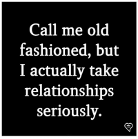 Memes, Old, and 🤖: Call me old  fashioned, but  I actually take  relationshiDs  seriouslv