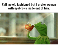 Fashion, Kermit the Frog, and Hair: Call me old fashioned but I prefer women  with eyebrows made out of hair. Via Kermit memes