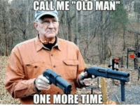 "Man I wish I was as badass as this guy. grandpa memes memesdaily: CALL ME OLD MAN""  ONE MORE TIME Man I wish I was as badass as this guy. grandpa memes memesdaily"