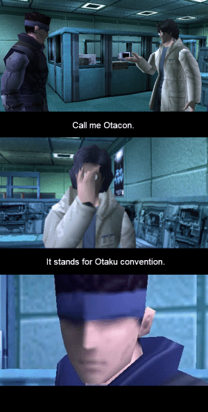 thistownneedsmegabusters:  shadow-dio-sama:  you can see the disappointment in every pixel of his low poly face  until i recently played this game I always thought these were fake subtitles : Call me Otacon.   It stands for Otaku convention thistownneedsmegabusters:  shadow-dio-sama:  you can see the disappointment in every pixel of his low poly face  until i recently played this game I always thought these were fake subtitles