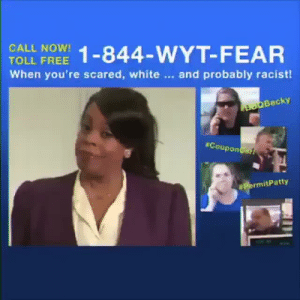 Tumblr, Blog, and Free: CALL NOW!  TOLL FREE  When you're scared, white  1-844-VVYT-FEAR  and probably racist  Becky  Coupon  thatpettyblackgirl:  And the number really works