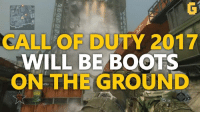 CALL OF DUTY 2017  WILL BE BOOTS  ON THE GROUND Call of Duty 2017 will be boots on the ground :D