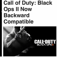 Funny, Memes, and PlayStation: Call of Duty: Black  Ops ll Now  Backward  Compatible  CALL DUTY  BLACK OPS 🔸🔸🔸🔸🔸🔸🔸 Don't Hate, Just Relate 🔸🔸🔸🔸🔸🔸🔸🔸🔸🔸🔸 Link to my YouTube is in my bio 🔸🔸🔸🔸🔸🔸🔸🔸🔸🔸🔸 Follow my Twitter aswell 'hiitsrelate' 🔸🔸🔸🔸🔸🔸🔸🔸🔸🔸🔸 PC- @ 🔸🔸🔸🔸🔸🔸🔸🔸🔸🔸🔸 codmemes callofduty cod aw ghosts bo2 mw3 memes comedy xbox xbox360 xboxone xbone xbl playstation ps4 ps3 games gaming funny bo3 codrelated