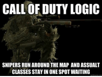 Who agrees 🐸 cod callofduty bo3 bo2 waw mw2: CALL OF DUTY LOGIC  SNIPERS RUN AROUNDTHE MAP AND ASSUALT  CLASSES STAY IN ONE SPOT WAITING Who agrees 🐸 cod callofduty bo3 bo2 waw mw2