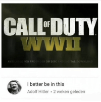 Memes, Hitler, and Suicide: CALLDUTY  OF  AV  POR PRE  R ON DISC  TAL DOWN  I better be in this  Adolf Hitler 2 weken geledern No point since he's going to commit suicide anyways