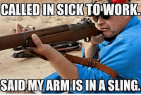 Memes, Pandora, and 🤖: CALLED IN SICKTOWORK  SAID MY ARM IS  IN A SLING. Well it is... ~Pandora   Americans Defending The 2nd