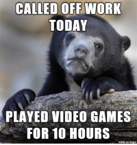 """Advice, Tumblr, and Video Games: CALLED OFF WORK  TODAY  PLAYED VIDEO GAMES  FOR 10 HOURS  made on imgur <p><a href=""""http://advice-animal.tumblr.com/post/174192941616/mental-health-day"""" class=""""tumblr_blog"""">advice-animal</a>:</p>  <blockquote><p>Mental health day</p></blockquote>"""