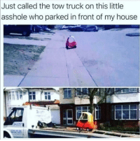 Lmao 😂: called the tow truck on this little  asshole who parked in front of my house  Just Lmao 😂