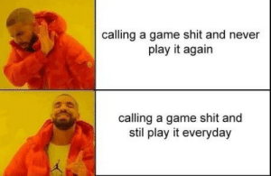 to all dota and fortnite fans: calling a game shit and never  play it again  calling a game shit and  stil play it everyday to all dota and fortnite fans