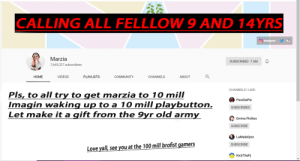 Community, Instagram, and Love: CALLING ALL FELLLOW 9 AND 14YRS  Instagram  Marzia  SUBSCRIBED 7.6M  7,645,327 subscribers  HOME  VIDEOS  PLAYLISTS  COMMUNITY  CHANNELS  ABOUT  CHANNELS I LIKE:  Pls, to all try to get marzia to 10 mill  Imagin waking up to a 10 mill playbutton.  Let make it a gift from the 9yr old army  PewDiePie  SUBSCRIBED  Emma Pickles  SUBSCRIBE  LaMadelynn  SUBSCRIBE  Love yall, see you at the 100 mill brofist gamers  KickThePj GAMERS UNITE! It is time we rise up