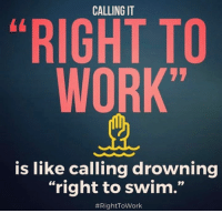 "Memes, 🤖, and Right to Work: CALLING IT  ""RIGHT TO  WORK""  is like calling drowning  ""right to swim."""