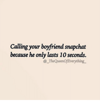 😂😂😂 repost from the hilarious @_thequeenofeverything_ 💋 get following her now! @_thequeenofeverything_ @_thequeenofeverything_ @_thequeenofeverything_ thequeenofeverything_ fabsquad goodgirlwithbadthoughts 💅🏻: Calling your boyfriend snapchat  because he only lasts 10 seconds  The QueenOf Everything 😂😂😂 repost from the hilarious @_thequeenofeverything_ 💋 get following her now! @_thequeenofeverything_ @_thequeenofeverything_ @_thequeenofeverything_ thequeenofeverything_ fabsquad goodgirlwithbadthoughts 💅🏻