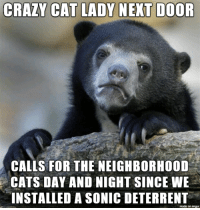 Cats, Poop, and Imgur: CALLS FOR THE NEIGHBORHOOD  CATS DAY AND NIGHT SINCE WE  INSTALLED A SONIC DETERRENT  made on imgur No more cat poop in the garden, at least.