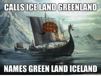 CALLS ICELAND GREENLAND  NAMES GREEN LANDICELAND Scumbag Viking  ~The Viking