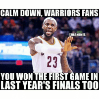 Finals, Memes, and Game: CALM DOWN, WARRIORS FANS  @NBAMEMES  YOU WON THE FIRST GAME IN  LAST YEAR'S FINALS TOO Yep 😎