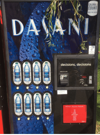 Decisions Decisions: CALORIE  COUNT  CHECK THEN CHOOSE  WARNING  THEFT DEVIc  decisions, decisions  enjoy ice cold  DA AN  DASAN  DA AN  DASANI  NSERT BILL HERE  SOLD OUT  CORRECT ตANGE  ONLY WHEN LIGHT  20 az  20oz  2002  NSERT COINS  HERE FOR PURCHASE  Please Conact  847 2653  DASANI  DASAN  DASANI  DASAN  Refresh. Recycle. Repeat  20 a  02  give it back