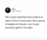 Memes, Party, and Snapchat: Cam  @CamHefter  Tell u what snapchat have made it so  easy to find a house party. See a group  of people at a house n you've got  yourself a gaff for the night @pretty52 is a must follow