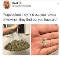 Facts, Cam, and They: CAM  @CAMREAPHER  Plugs before they find out you have a  bf vs when they find out you have a bf Facts 😂💯 https://t.co/1KN7b5OyeA