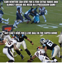 https://t.co/Ykk9ZpJ3ex: CAM NEWTON CAN DIVE FOR A FEW EXTRA YARDS AND  ALMOST BREAK HIS NECK IN A PRESEASON GAME  @NFLHateMemes  BUT CAN'T DIVE FOR A LIVE BALL IN THE SUPER BOWL https://t.co/Ykk9ZpJ3ex