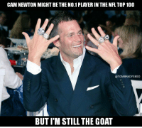 Cam Newton named the 1 Player of the NFL Top 100.: CAM NEWTON MIGHT BE THE NO.1 PLANERIN THE NFL TOP100  @TOM BRADY SEGO  BUT ITM STILL THE GOAT Cam Newton named the 1 Player of the NFL Top 100.