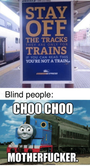 Choo choo: CAMAR 1-800-233-9942  STAY  OFF  BI THE TRACKS  THEY ARE ONLY FOR  TRAINS  IF YOU CAN READ THIS  YOU'RE NOTA TRAIN  ATEREGALE EXPRESS  Blind people:  СНОО СНОО  MOTHERFUCKER. Choo choo