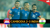 Memes, 🤖, and Cambodia: CAMBODIA 2-3 INDIA GO Indian Football Team beats Cambodia 3-2 in a friendly with goals from Sunil Chhetri, Jeje Lalpekhlua and Sandesh Jhingan!