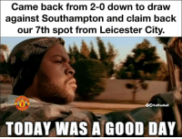 United fans 😂👋: Came back from 2-0 down to draw  against Southampton and claim back  our 7th spot from Leicester City.  CHES  OO TrollFootball  TODAY WAS A GOOD DAY United fans 😂👋