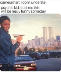 Funny, MeIRL, and Psychic: cameraman: I don't understa-  psychic kid: trust me this  will be really funny someday meirl