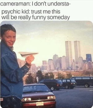 Dank, Funny, and Memes: cameraman: I don't understa-  psychic kid: trust me this  will be really funny someday Co-inkydinks. by Gnomes3xfetish MORE MEMES