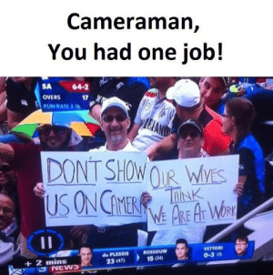 Run, Job, and One: Cameraman,  You had one job!  SA 64-2  OVERS 17  RUN RATE 3.76  DONT SHOW OUR WİVE  du PLESSIS  23 (47)  ROSsOUW  15 (24)  VETTORI  0-3 D  + 2 mins Cameraman, you have one job!