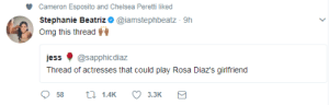 Chelsea, Omg, and Target: Cameron Esposito and Chelsea Peretti liked  Stephanie Beatriz * @iamstephbeatz 9h  Omg this thread  jess ф @sapphicdiaz  Thread of actresses that could play Rosa Diaz's girlfriend  58 th 1.4K 3.3K highwaytohell-a:  no offence but who was i before i read this thread