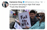 "Memes, Fuck, and The Shooter: Cameron Gray@Cameron_Gray 1d v  Is anyone carrying a sign that says  ""Fuck the Shooter""  the (GC)"