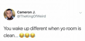 Yo, No Lie, and Cameron: Cameron J.  @TheKingOfWeird  You wake up different when yo room is  clean... No lie though.. 😩💯 https://t.co/SqfkhLPnbg