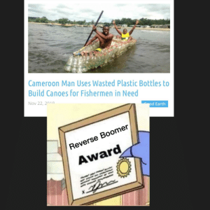 And the Reverse Boomer Award goes to…: Cameroon Man Uses Wasted Plastic Bottles to  Build Canoes for Fishermen in Need  Nov 22, 2010  od Earth  Reverse Boomer  Award And the Reverse Boomer Award goes to…