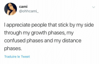 Confused, Appreciate, and Stick: cami  @ohhcami  I appreciate people that stick by my side  through my growth phases, my  confused phases and my distance  phases.  Traduire le Tweet
