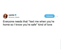 "Latinos, Love, and Memes: camila  @Camila Cabello  Following  Everyone needs that ""text me when you're  home so I know you're safe"" kind of love Yess 🙏🙏🙏😂😂 🔥 Follow Us 👉 @latinoswithattitude 🔥 latinosbelike latinasbelike latinoproblems mexicansbelike mexican mexicanproblems hispanicsbelike hispanic hispanicproblems latina latinas latino latinos hispanicsbelike"